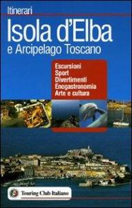 Isola d'Elba e Arcipelago Toscano : escursioni, sport, divertimenti, enogastronomia, arte e cultura / Touring club italiano