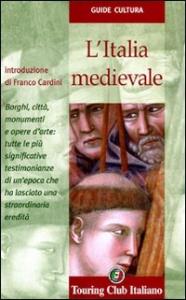 L'Italia medievale / Touring club italiano ; introduzione di Franco Cardini