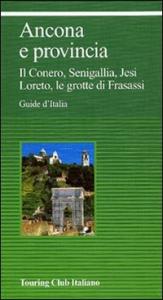 Ancona e provincia : il Conero, Senigallia, Jesi, Loreto, le grotte di Frasassi / Touring club italiano.  Ed. 2004