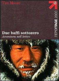 Due baffi sottozero : avventura nell'Artico / Tim Moore ; traduzione di Stefano Viviani