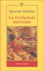 Le  rivoluzioni incrociate : Italia, Europa e mercato globale / Saverio Vertone