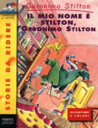 Il mio nome e Stilton, Geronimo Stilton
