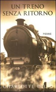 Un treno senza ritorno / Charlotte Delbo ; postfazione e note di Frediano Sessi ; traduzione di Luisa Collodi