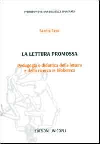 La lettura promossa : pedagogia e didattica della lettura e della ricerca in biblioteca / Sandra Tassi