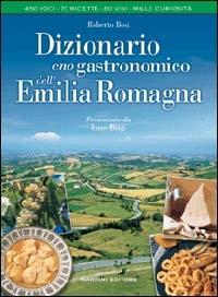 Dizionario enogastronomico dell'Emilia Romagna / Roberto Bosi ; presentato da E. Biagi