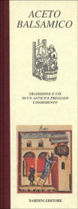 Aceto balsamico : tradizione e usi di un antico e pregiato condimento / Vittorio Cavazzuti