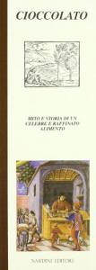 Cioccolato : mito e storia di un celebre e raffinato alimento / Marco Menabuoni