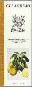 GliAgrumi : simboli della giovinezza, profumati piaceri del gusto / Maria Concetta Salemi