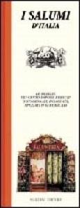 ISalumi d'Italia : le delizie dei cento sapori, freschi o stagionati, insaccati, spezziati o affumicati / Leonardo Romanelli