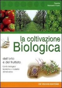 La coltivazione biologica dell'orto e del frutteto
