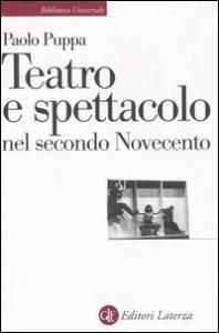 Teatro e spettacolo nel secondo Novecento / Paolo Puppa