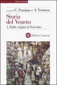 Storia del Veneto / a cura di Carlo Fumian e Angelo Ventura. Dalle origini al Seicento