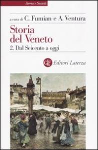 Storia del Veneto / a cura di Carlo Fumian e Angelo Ventura. Dal Seicento a oggi