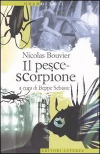 Il  pesce-scorpione / Nicolas Bouvier ; a cura di Beppe Sebaste