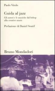 Guida al jazz : gli autori e le musiche dal bebop alla creative music / Paolo Vitolo