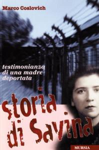 Storia di Savina : testimonianza di una madre deportata / Marco Coslovich ; prefazione di Luciano Violante