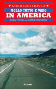 Mollo tutto e vado in America : guida pratica al sogno americano / Maurizio Dovigi