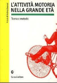 L'attività motoria nella grande età : teoria e metodo / a cura di Andrea Imeroni