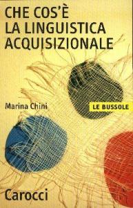 Che cos'è la linguistica acquisizionale / Marina Chini