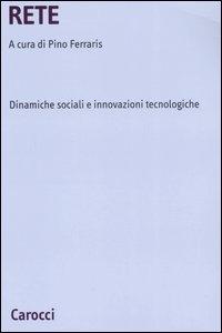 Rete : dinamiche sociali e innovazioni tecnologiche / a cura di Pino Ferraris