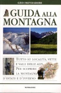 Guida alla montagna / [testi di Fabrizio Ardito, Aldo Frezza, Luca Maspes]