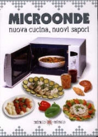 Microonde nuova cucina, nuovi sapori / Paolo Prada - Walter Pedrotti