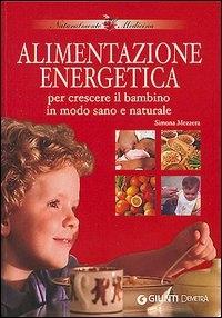 Alimentazione energetica per crescere il bambino in modo sano e naturale