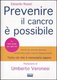 Prevenire il cancro è possibile / Edoardo Rosati