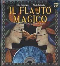Il  flauto magico : dall'opera di Wolfgang Amadeus Mozart / Vivian Lamarque ; Maria Battaglia