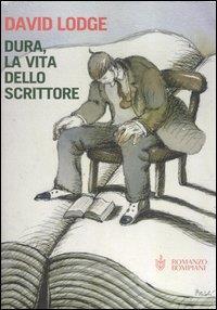 Dura, la vita dello scrittore / David Lodge ; traduzione di Mary Gilson e Rosetta Palazzi