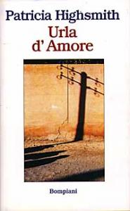 Urla d'amore / Patricia Highsmith ; traduzione di Sergio Claudio Perroni ; prefazione di Graham Greene