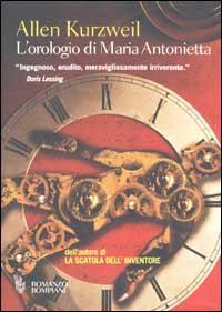 L' orologio di Maria Antonietta / Allen Kurzweil ; traduzione di Annamaria Raffo