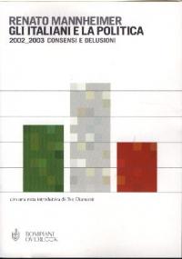 Gli  italiani e la politica : consensi e delusioni 2002-2003 / Renato Mannheimer ; con una nota introduttiva di Ilvo Diamanti