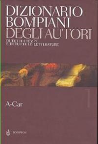 DIZIONARIO BOMPIANI DEGLI AUTORI  vol. 1: Autori: A-Car