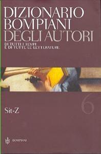 DIZIONARIO BOMPIANI DEGLI AUTORI 6: Autori: Sit-Z