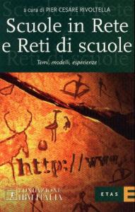 Scuole in Rete e reti di scuole : temi, modelli, esperienze / a cura di Pier Cesare Rivoltella
