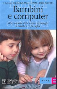 Bambini e computer : alla scoperta delle nuove tecnologie a scuola e in famiglia / a cura di Susanna Mantovani, Paolo Ferri