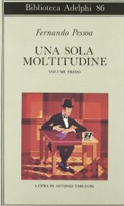 Una sola moltitudine / Fernando Pessoa ; a cura di Antonio Tabucchi con la collaborazione di Maria Jose de Lancastre. 1