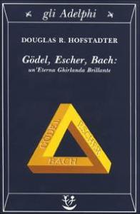 Godel, Escher, Bach: un'Eterna Ghirlanda Brillante