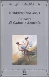 Le nozze di Cadmo e Armonia / Roberto Calasso