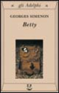Betty / Georges Simenon ; traduzione di Gabriella Luzzani