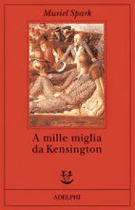 A mille miglia da Kensington / Muriel Spark ; traduzione di Anna Allisio