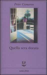Quella sera dorata / Peter Cameron ; traduzione di Alberto Rossatti