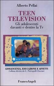 Teen television : gli adolescenti davanti e dentro la TV / Alberto Pellai