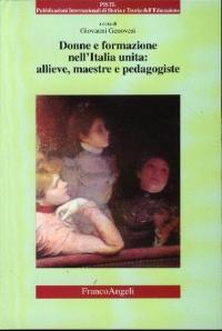 Donne e formazione nell'Italia unita: allieve, maestre e pedagogiste