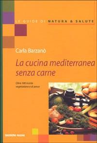 Lacucina mediterranea senza carne : Oltre 100 ricette vegetariane e di pesce / Carla Barzanò