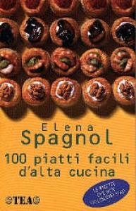 100= cento piatti facili d'alta cucina / Elena Spagnol