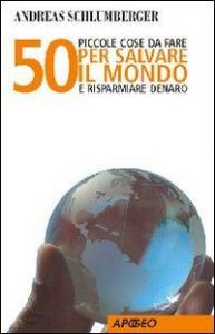 50 piccole cose per salvare il mondo e risparmiare denaro