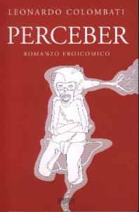 Perceber : romanzo eroicomico / Leonardo Colombati