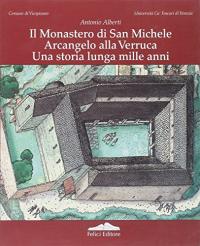 Il  Monastero di San Michele Arcangelo alla Verruca. Una storia lunga mille anni